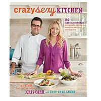 """""""Crazy Sexy Kitchen: 150 Plant-Empowered Recipes to Ignite a Mouthwatering Revolution"""""""