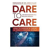Dare to Care: How to Survive and Thrive in Today's Medical World by Dr. Jan Bonhoeffer