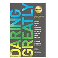 Daring Greatly: How the Courage to Be Vulnerable Transforms the Way We Live, Love, Parent and Lead Book by Brené Brown
