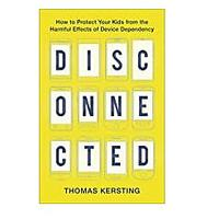 Disconnected: How to Protect Your Kids From the Harmful Effects of Device Dependency