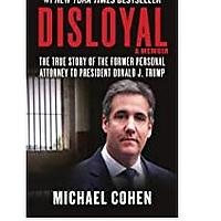 Disloyal: A Memoir: The True Story of the Former Personal Attorney to President Donald J. Trump  by Michael Cohen