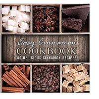Easy Cinnamon Cookbook: 50 Delicious Cinnamon Recipes