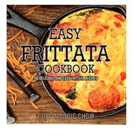 Easy Frittata Cookbook: 50 Delicious and Easy Frittata Recipes