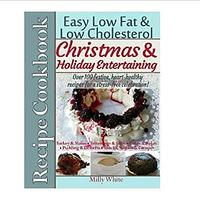 Easy Low Fat & Low Cholesterol Christmas & Holiday Entertaining Recipe Cookbook