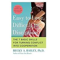 Easy to Love, Difficult to Discipline: The 7 Basic Skills for Turning Conflict Into Cooperation