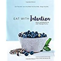 Eat With Intention: Recipes & Meditations for a Life That Lights You Up