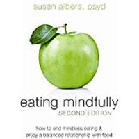 Eating Mindfully: How to End Mindless Eating & Enjoy a Balanced Relationship With Food
