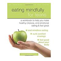 Eating Mindfully for Teens: A Workbook to Help You Make Healthy Choices, End Emotional Eating and Feel Great