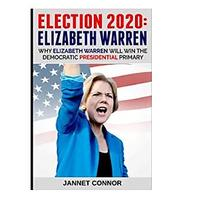 Election 2020: Elizabeth Warren: Why Elizabeth Warren Will Win the Democratic Presidential Primary