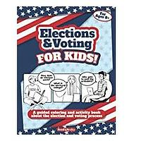 Elections and Voting For Kids! A Guided Coloring and Activity Book About the Election and Voting Process