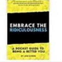 Embrace The Ridiculousness! A Pocket Guide To Being A Better You