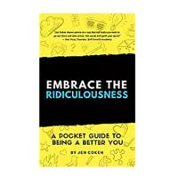 """Embrace The Ridiculousness!: A Pocket Guide to Being a Better You"""