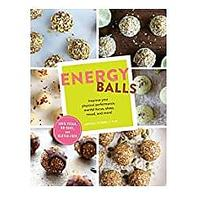 Energy Balls: Improve Your Physical Performance, Mental Focus, Sleep, Mood and More! (Protein Bars, Easy Energy Bars, Bars for Vegans)