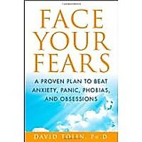 Face Your Fears: A Proven Plan to Beat Anxiety, Panic, Phobias and Obsessions