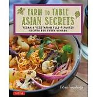 """Farm to Table Asian Secrets: Vegan & Vegetarian Full-Flavored Recipes for Every Season"""