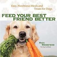 Feed Your Best Friend Better: Easy, Nutritious Meals & Treats for Dogs