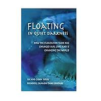Floating in Quiet Darkness: How the Floatation Tank Has Changed Our Lives and Is Changing the World