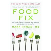 Food Fix: How to Save Our Health, Our Economy, Our Communities and Our Planet--One Bite at a Time by Dr. Mark Hyman