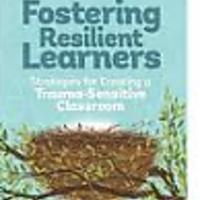 """Fostering Resilient Learners: Strategies for Creating a Trauma-Sensitive Classroom"""