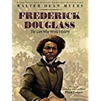 Frederick Douglass: The Lion Who Wrote History by Walter Dean Myers