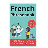 French Phrasebook: +1400 French Phrases to Travel in France With Confidence