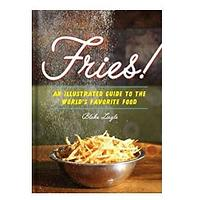 Fries! An Illustrated Guide to the World's Favorite Food