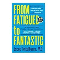 From Fatigued to Fantastic! A Clinically Proven Program to Regain Vibrant Health and Overcome Chronic Fatigue by Dr. Jacob Teitelbaum