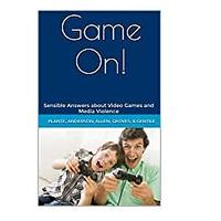 Game On! Sensible Answers about Video Games and Media Violence