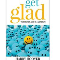 """Get Glad: Your Practical Guide for a Happier Life"""