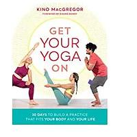Get Your Yoga On: 30 Days to Build a Practice That Fits Your Body and Your Life