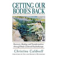 Getting Our Bodies Back: Recovery, Healing and Transformation Through Body-Centered Psychotherapy