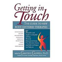 Getting in Touch: The Guide to New Body-Centered Therapies