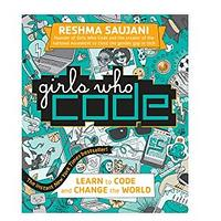 Girls Who Code: Learn to Code and Change the World by Reshma Saujani