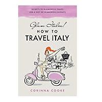 Glam Italia! How To Travel Italy: Secrets to Glamorous Travel