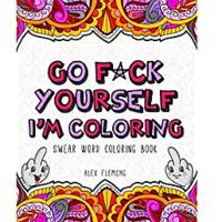 """Go F*ck Yourself, I'm Coloring"""