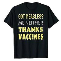 Got Measles? Me Neither Thanks Vaccines Pro Science T-Shirt