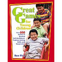 """Great Games for Young Children: Over 100 Games to Develop Self-Confidence, Problem-Solving Skills & Cooperation"""