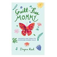 Guilt-Free Mommy: Insights and Tools to Overcome Mommy Guilt