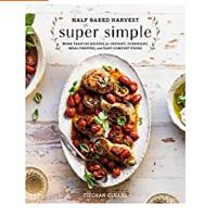 Half Baked Harvest Super Simple: More Than 125 Recipes for Instant, Overnight, Meal-Prepped and Easy Comfort Foods