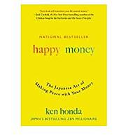 Happy Money: The Japanese Art of Making Peace With Your Money by Ken Honda