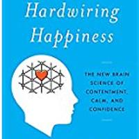 """Hardwiring Happiness: The New Brain Science of Contentment, Calm and Confidence"""