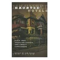 Haunted Hotels: Eerie Inns, Ghoulish Guests and Creepy Caretakers