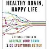"""Healthy Brain, Happy Life: A Personal Program to to Activate Your Brain and Do Everything Better"""