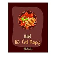 Hello! 165 Cod Recipes: Best Cod Cookbook Ever For Beginners
