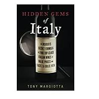 Hidden Gems of Italy: An Insider's Secret Formula To Find Top-Class Italian Wines At Value Prices And Taste La Dolce Vita