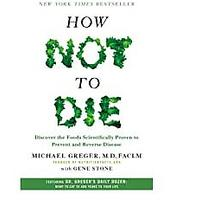 How Not to Die: Discover the Foods Scientifically Proven to Prevent and Reverse Disease (Bestseller)