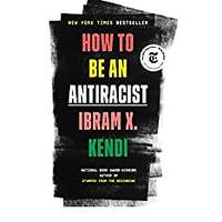 How To Be An Antiracist by Dr. Ibram X. Kendi