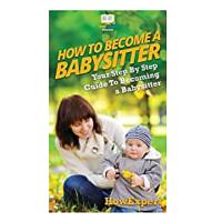How To Be a Babysitter: Your Step By Step Guide To Becoming a Babysitter