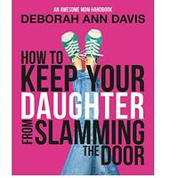 How To Keep Your Daughter From Slamming the Door: An Awesome Mom Handbook