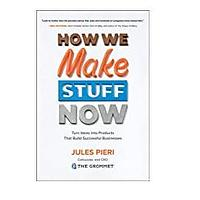 How We Make Stuff Now by Jules Pieri